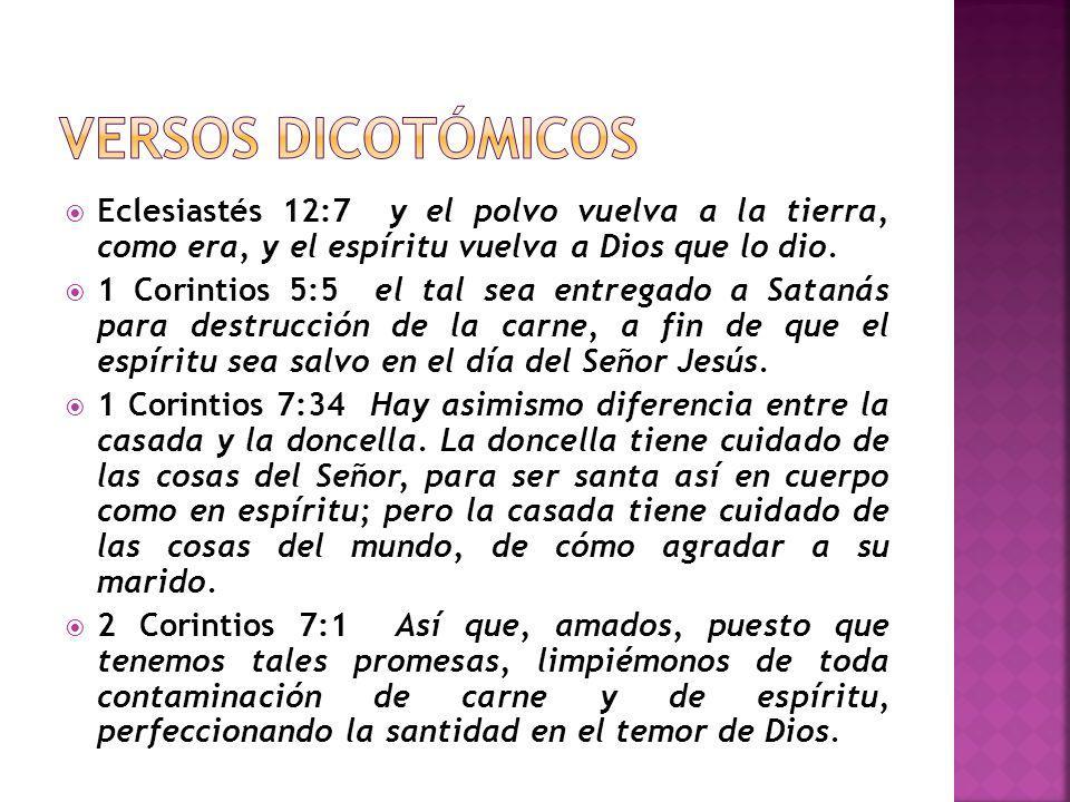 Eclesiastés 12:7 y el polvo vuelva a la tierra, como era, y el espíritu vuelva a Dios que lo dio. 1 Corintios 5:5 el tal sea entregado a Satanás para