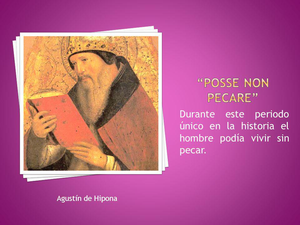 Durante este periodo único en la historia el hombre podía vivir sin pecar. Agustín de Hipona