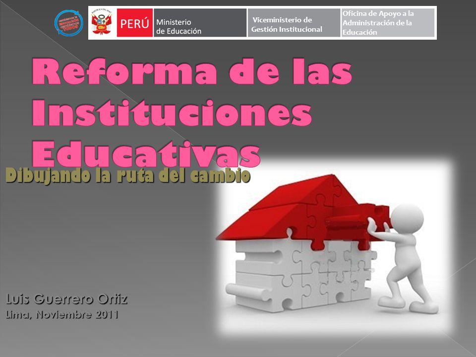 Dibujando la ruta del cambio Luis Guerrero Ortiz Lima, Noviembre 2011 Viceministerio de Gestión Institucional Oficina de Apoyo a la Administración de la Educación