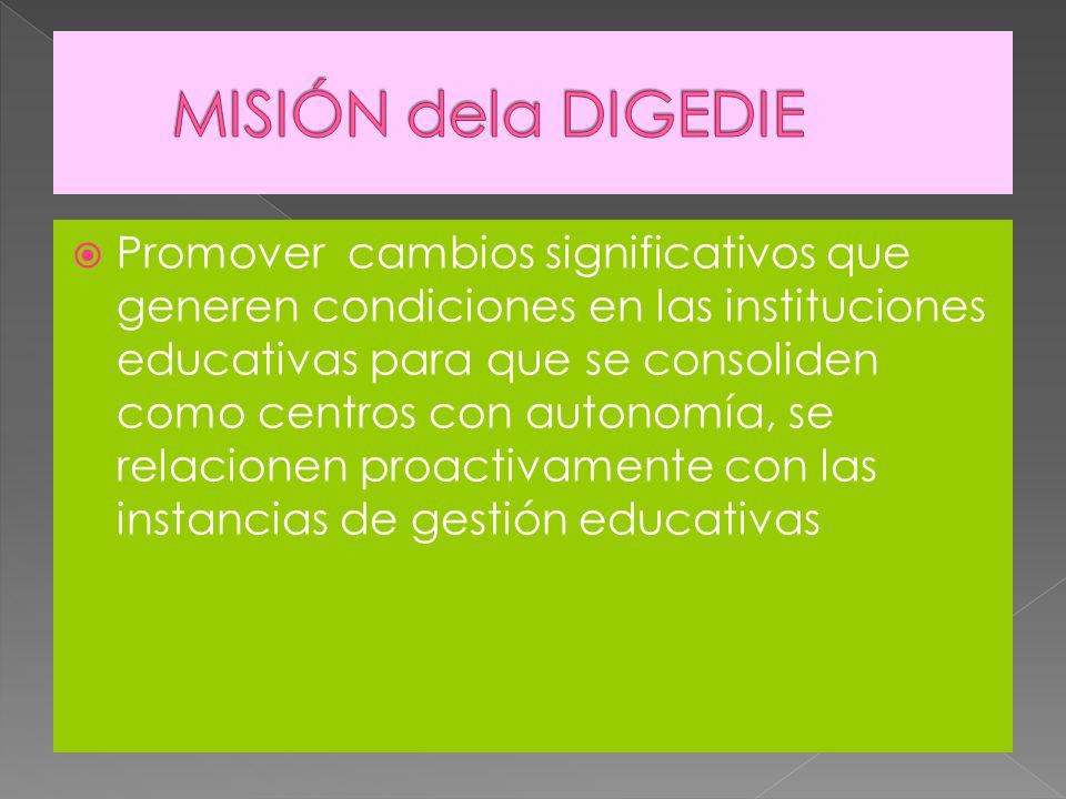 Promover cambios significativos que generen condiciones en las instituciones educativas para que se consoliden como centros con autonomía, se relacionen proactivamente con las instancias de gestión educativas