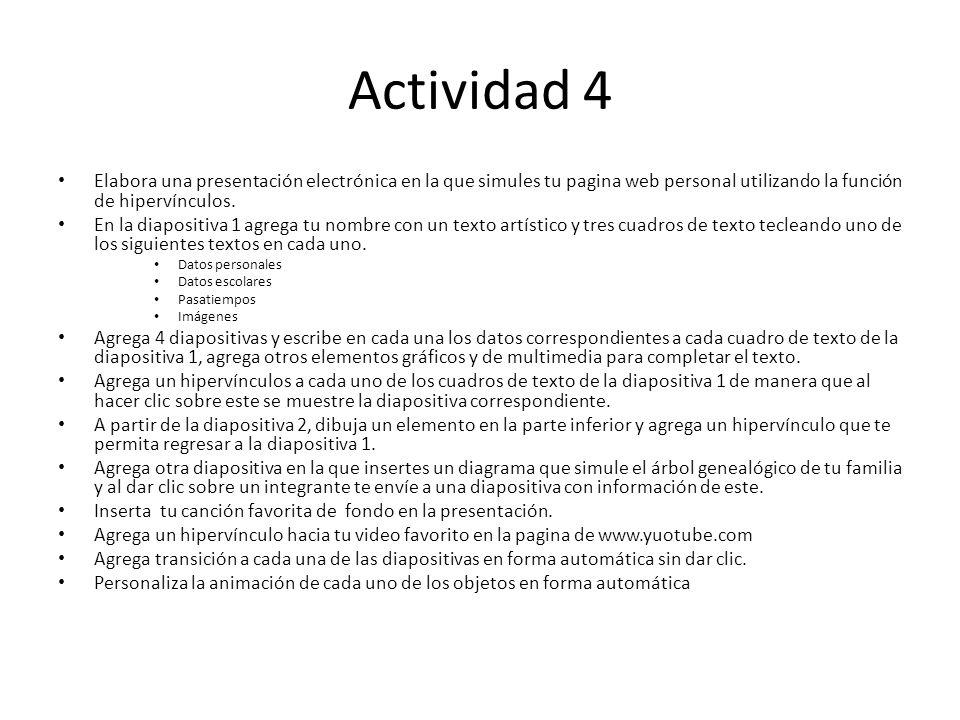 Actividad 4 Elabora una presentación electrónica en la que simules tu pagina web personal utilizando la función de hipervínculos. En la diapositiva 1