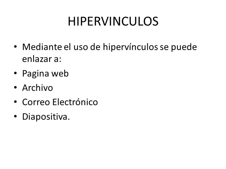 HIPERVINCULOS Mediante el uso de hipervínculos se puede enlazar a: Pagina web Archivo Correo Electrónico Diapositiva.