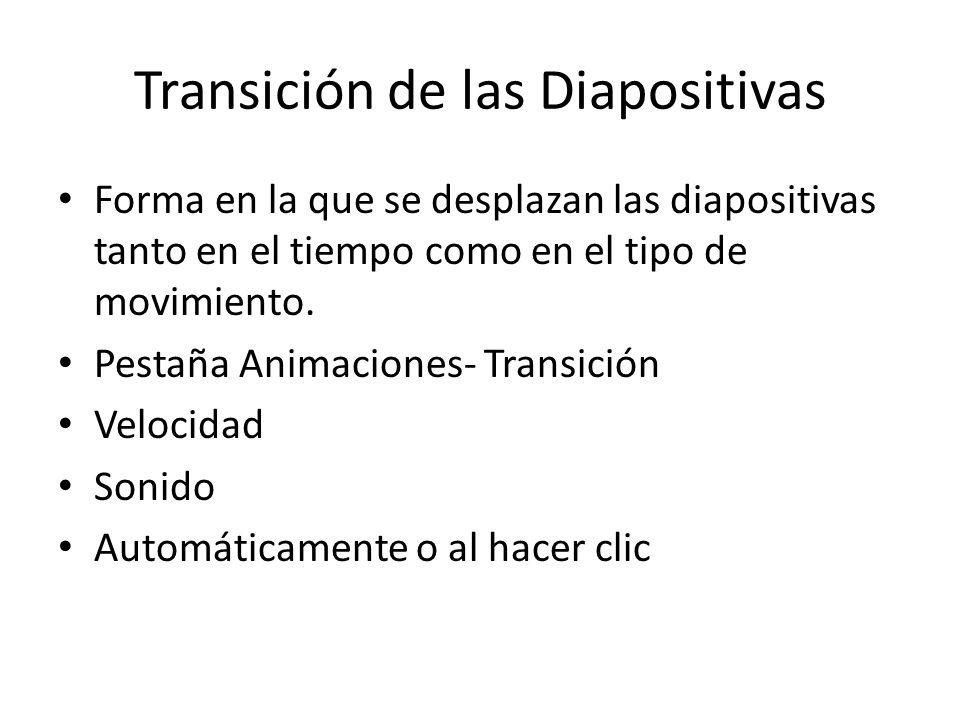 Transición de las Diapositivas Forma en la que se desplazan las diapositivas tanto en el tiempo como en el tipo de movimiento. Pestaña Animaciones- Tr