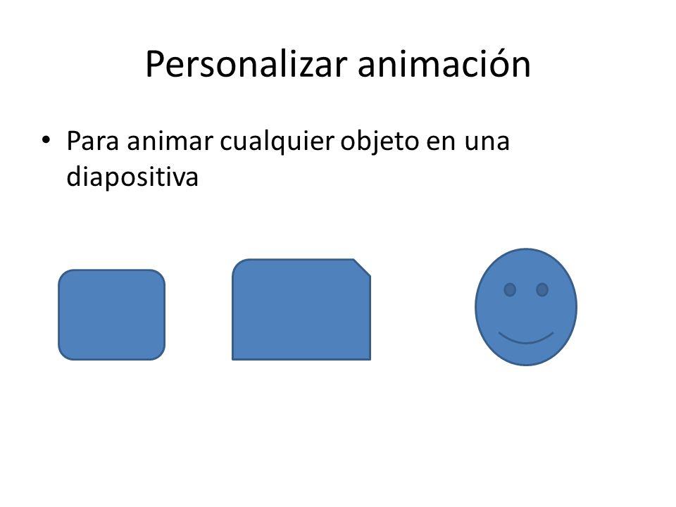 Personalizar animación Para animar cualquier objeto en una diapositiva