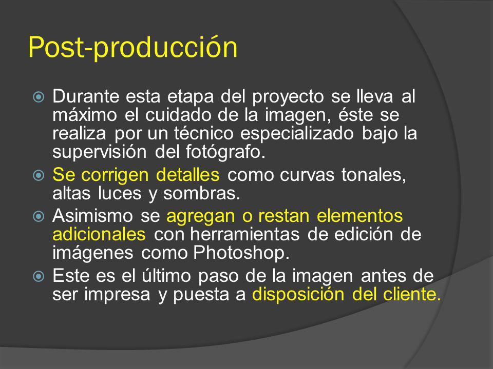 Post-producción Durante esta etapa del proyecto se lleva al máximo el cuidado de la imagen, éste se realiza por un técnico especializado bajo la super