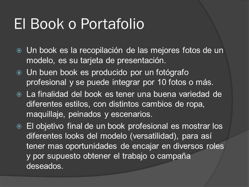 El Book o Portafolio Un book es la recopilación de las mejores fotos de un modelo, es su tarjeta de presentación. Un buen book es producido por un fot
