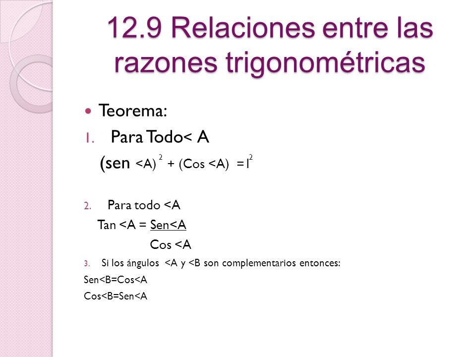 12.7 Las Razones Trigonométricas A b C a B C Determinar < A, Sabiendo que: a)Sen < A= 0.309 = 17.99° b)Cos < A= 0.208= 12.00° c)Tan<A= 0.306= 17.01°