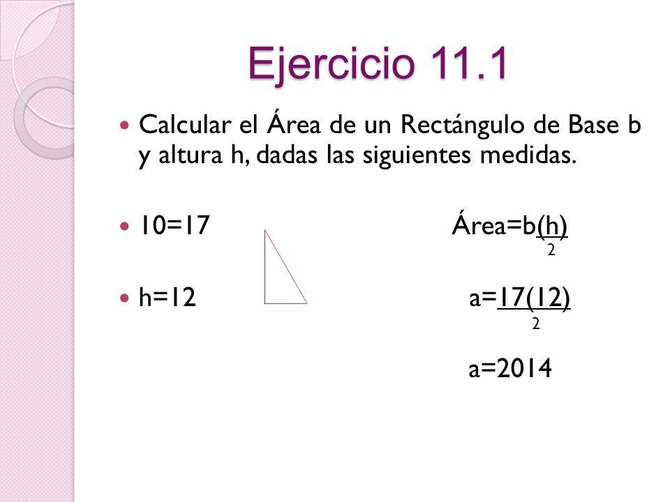 Ejercicio 11.1 Calcular el Área de un Rectángulo de Base b y altura h, dadas las siguientes medidas.