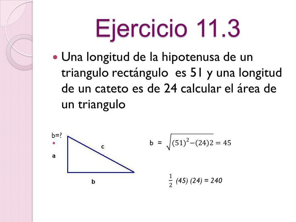 11.3 El Teorema de Pitágoras Definición En un triangulo rectángulo, el cuadro de la hipotenusa es igual a la suma de los cuadrados de los catetos.