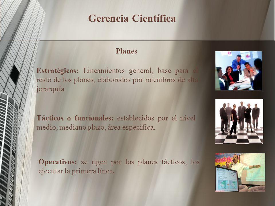 Gerencia Científica Planes Estratégicos: Lineamientos general, base para el resto de los planes, elaborados por miembros de alta jerarquía.