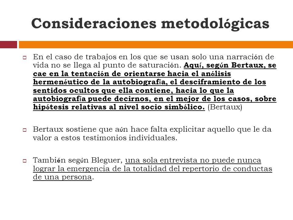 Consideraciones metodol ó gicas En el caso de trabajos en los que se usan solo una narraci ó n de vida no se llega al punto de saturaci ó n.