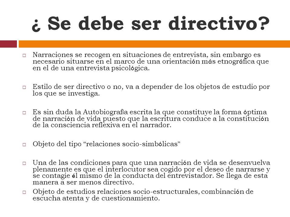¿ Se debe ser directivo? Narraciones se recogen en situaciones de entrevista, sin embargo es necesario situarse en el marco de una orientaci ó n m á s