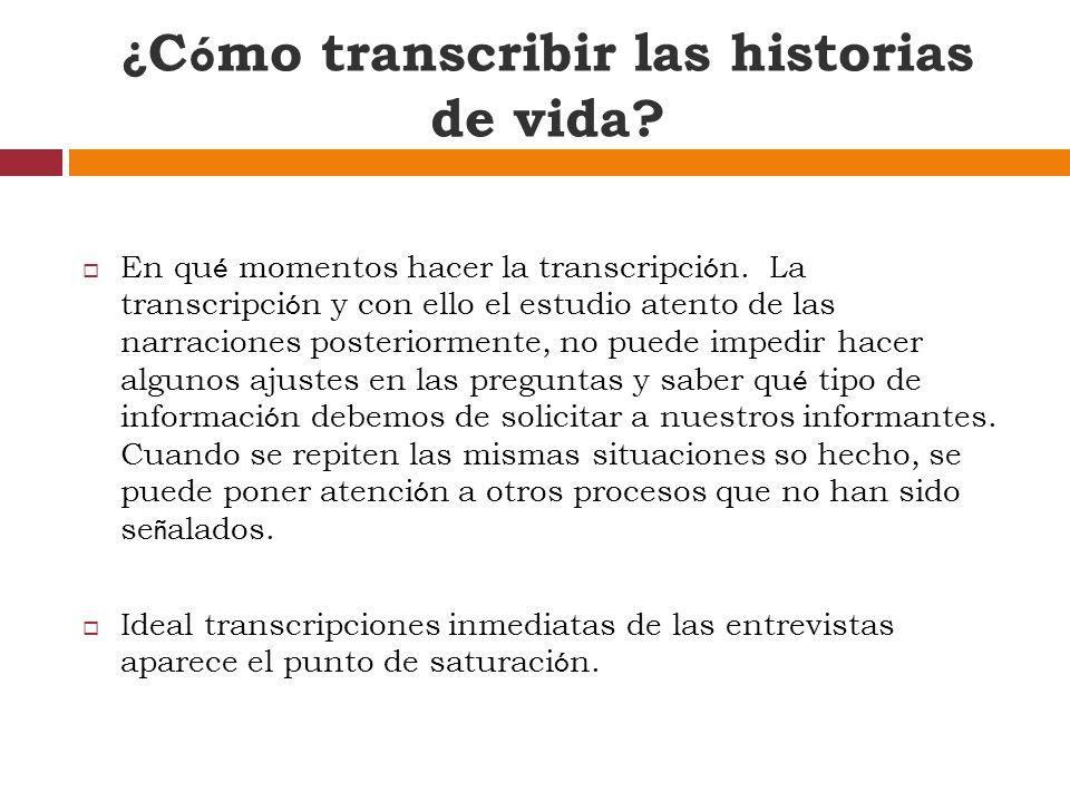 ¿ C ó mo transcribir las historias de vida.En qu é momentos hacer la transcripci ó n.