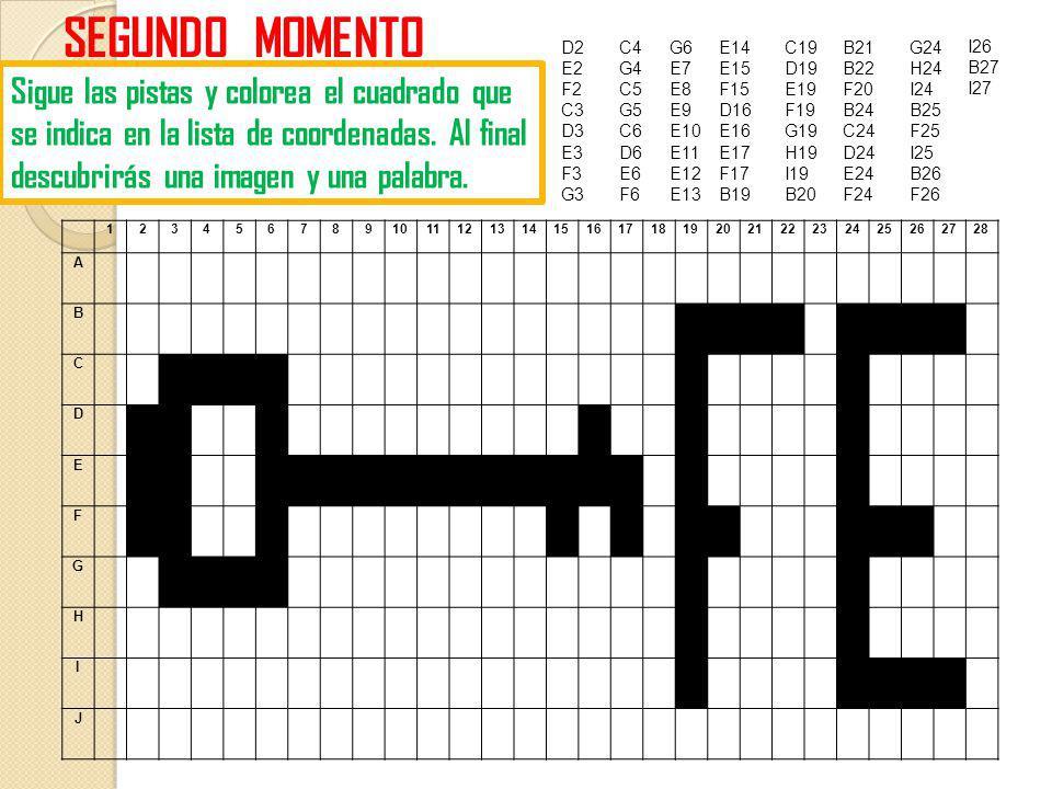D2 E2 F2 C3 D3 E3 F3 G3 SEGUNDO MOMENTO Sigue las pistas y colorea el cuadrado que se indica en la lista de coordenadas.
