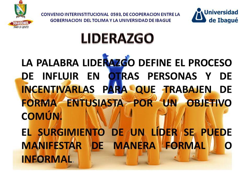 LA PALABRA LIDERAZGO DEFINE EL PROCESO DE INFLUIR EN OTRAS PERSONAS Y DE INCENTIVARLAS PARA QUE TRABAJEN DE FORMA ENTUSIASTA POR UN OBJETIVO COMÚN. EL
