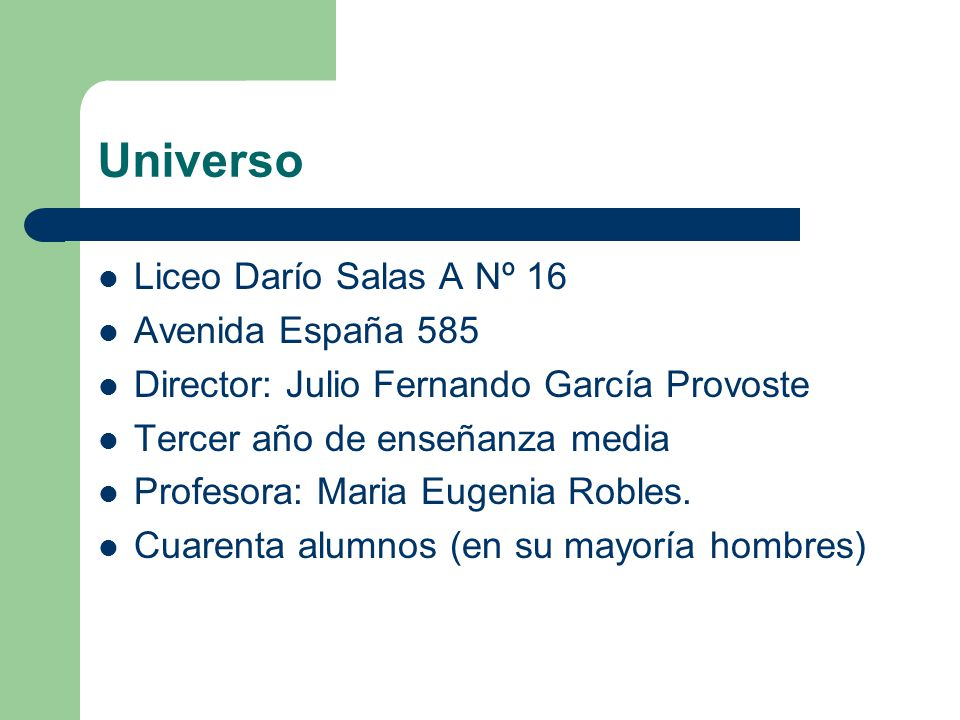 Universo Liceo Darío Salas A Nº 16 Avenida España 585 Director: Julio Fernando García Provoste Tercer año de enseñanza media Profesora: Maria Eugenia