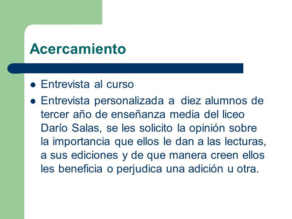 Acercamiento Entrevista al curso Entrevista personalizada a diez alumnos de tercer año de enseñanza media del liceo Darío Salas, se les solicito la op