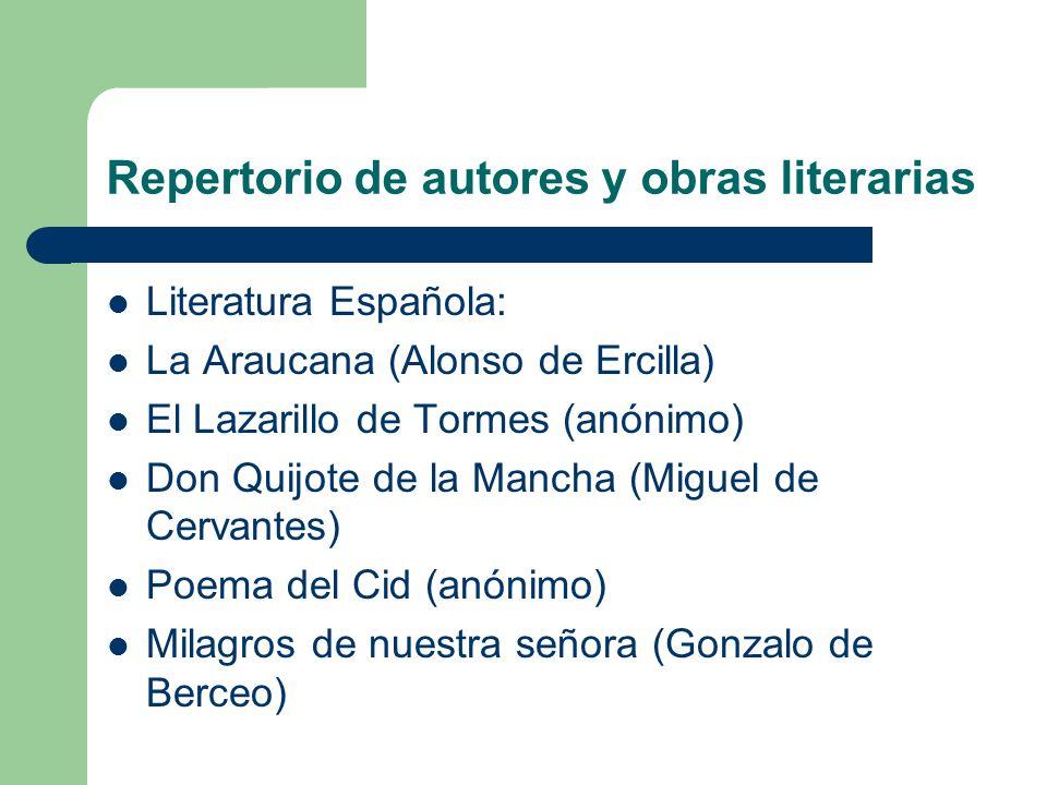 Repertorio de autores y obras literarias Literatura Española: La Araucana (Alonso de Ercilla) El Lazarillo de Tormes (anónimo) Don Quijote de la Manch