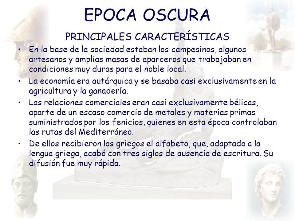 EPOCA OSCURA PRINCIPALES CARACTERÍSTICAS En la base de la sociedad estaban los campesinos, algunos artesanos y amplias masas de aparceros que trabajab