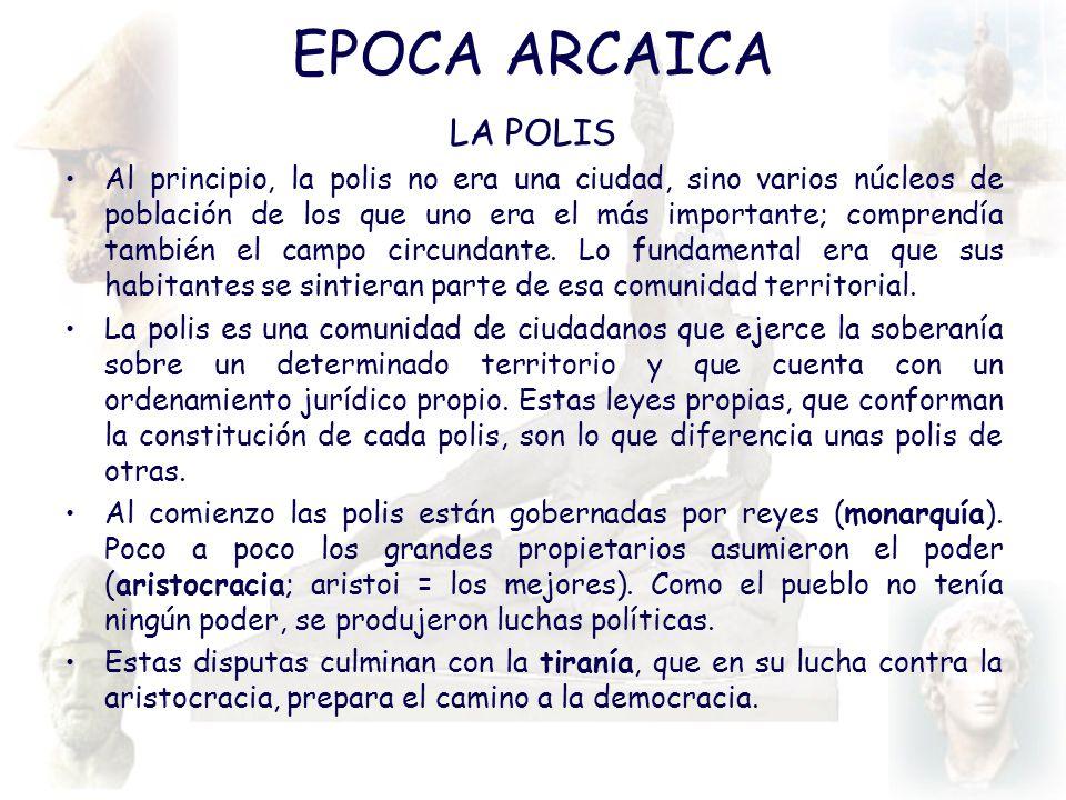 EPOCA ARCAICA LA POLIS Al principio, la polis no era una ciudad, sino varios núcleos de población de los que uno era el más importante; comprendía tam