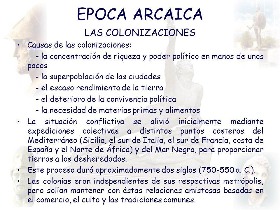 EPOCA ARCAICA LAS COLONIZACIONES Causas de las colonizaciones: - la concentración de riqueza y poder político en manos de unos pocos - la superpoblaci