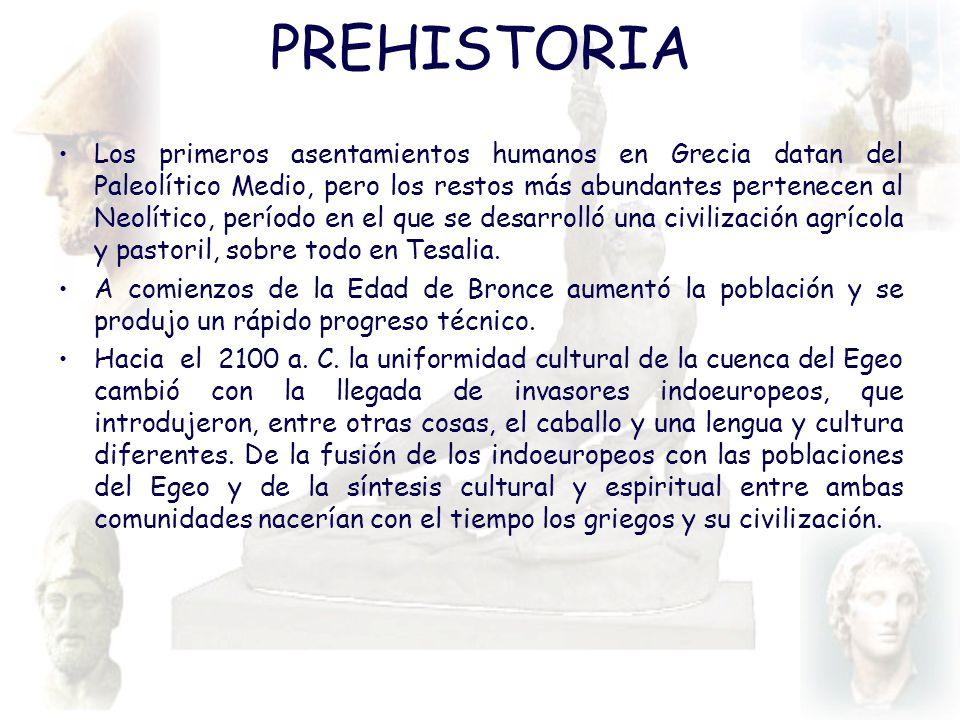 PREHISTORIA Los primeros asentamientos humanos en Grecia datan del Paleolítico Medio, pero los restos más abundantes pertenecen al Neolítico, período