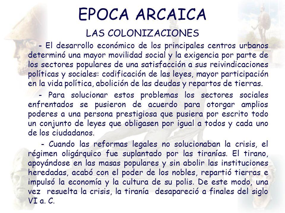 EPOCA ARCAICA LAS COLONIZACIONES - El desarrollo económico de los principales centros urbanos determinó una mayor movilidad social y la exigencia por