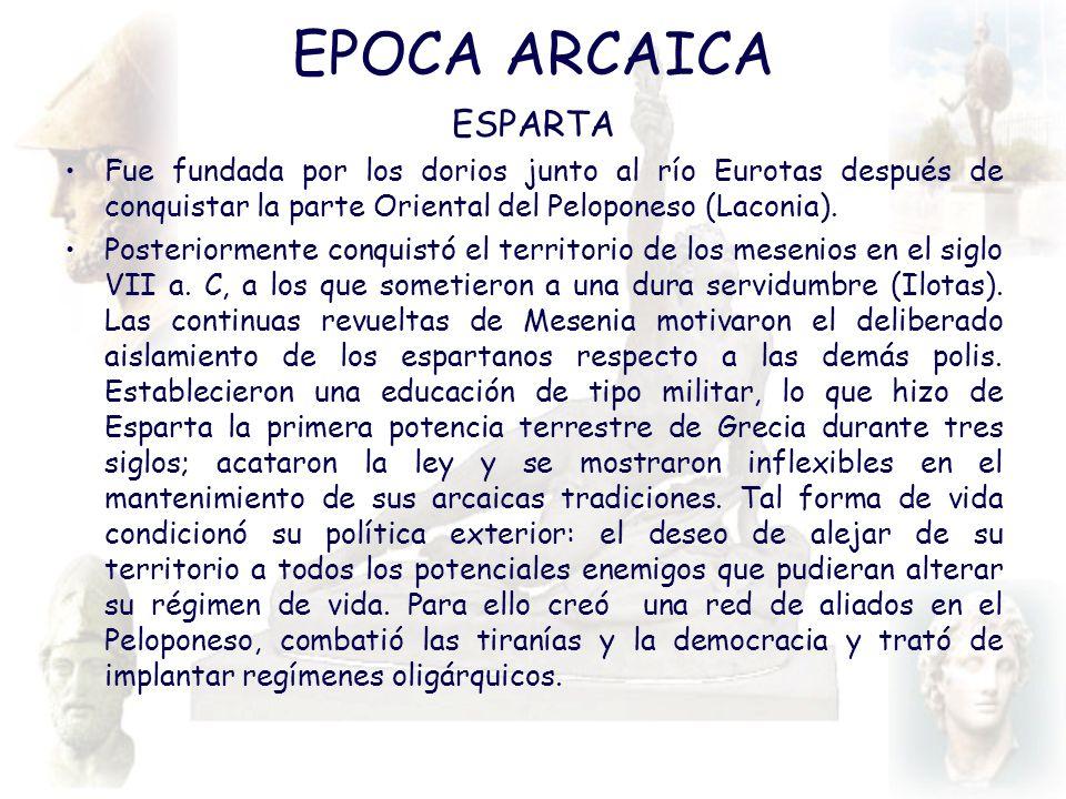 EPOCA ARCAICA ESPARTA Fue fundada por los dorios junto al río Eurotas después de conquistar la parte Oriental del Peloponeso (Laconia). Posteriormente