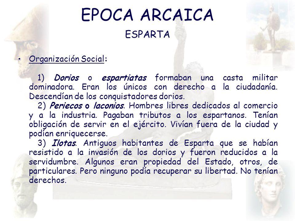 EPOCA ARCAICA ESPARTA Organización Social: 1) Dorios o espartiatas formaban una casta militar dominadora. Eran los únicos con derecho a la ciudadanía.