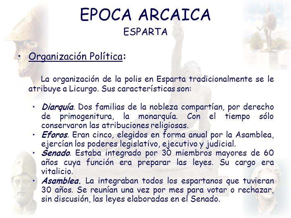 EPOCA ARCAICA ESPARTA Organización Política: La organización de la polis en Esparta tradicionalmente se le atribuye a Licurgo. Sus características son