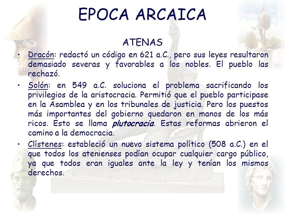 EPOCA ARCAICA ATENAS Dracón: redactó un código en 621 a.C., pero sus leyes resultaron demasiado severas y favorables a los nobles. El pueblo las recha