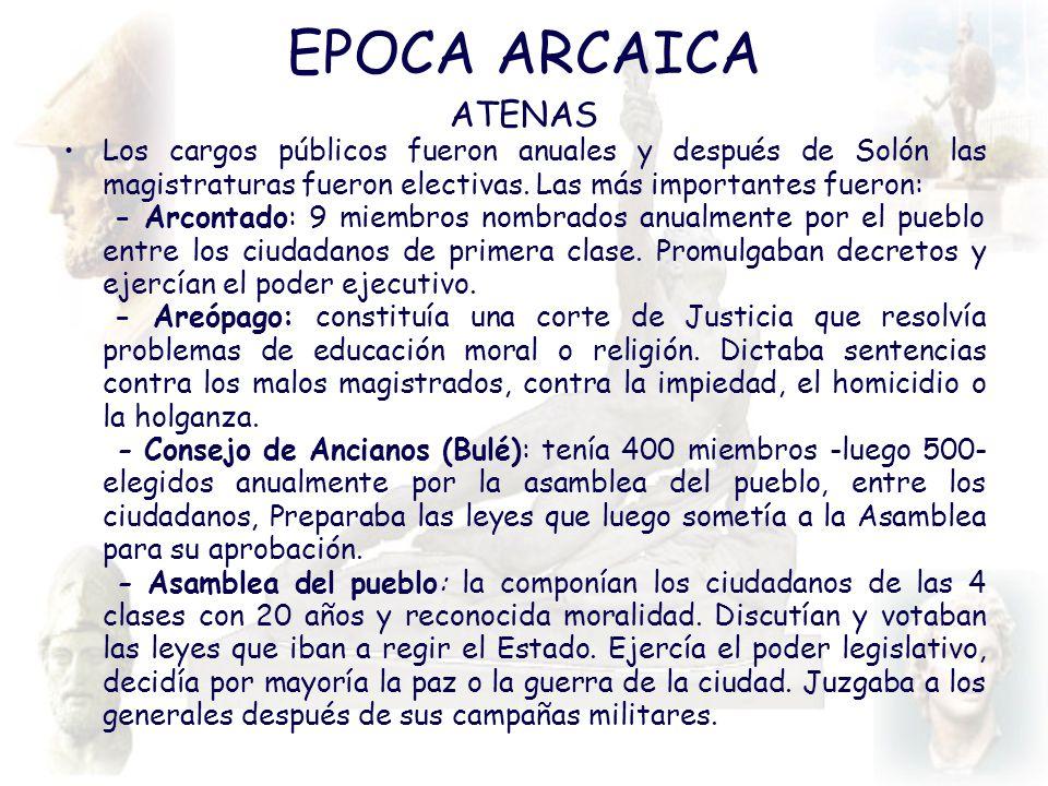 EPOCA ARCAICA ATENAS Los cargos públicos fueron anuales y después de Solón las magistraturas fueron electivas. Las más importantes fueron: - Arcontado