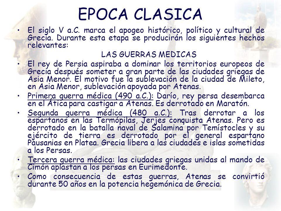 EPOCA CLASICA El siglo V a.C. marca el apogeo histórico, político y cultural de Grecia. Durante esta etapa se producirán los siguientes hechos relevan