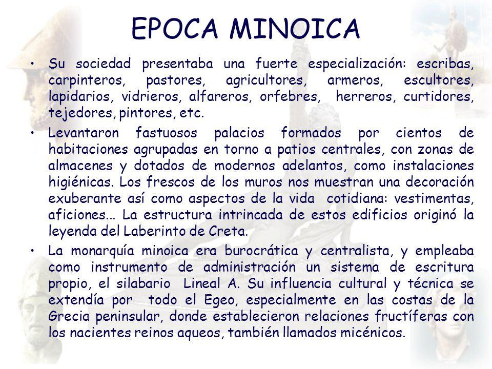 EPOCA MINOICA Su sociedad presentaba una fuerte especialización: escribas, carpinteros, pastores, agricultores, armeros, escultores, lapidarios, vidri