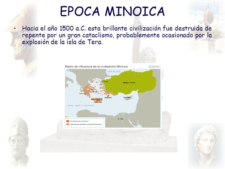 EPOCA MINOICA Hacia el año 1500 a.C. esta brillante civilización fue destruida de repente por un gran cataclismo, probablemente ocasionado por la expl