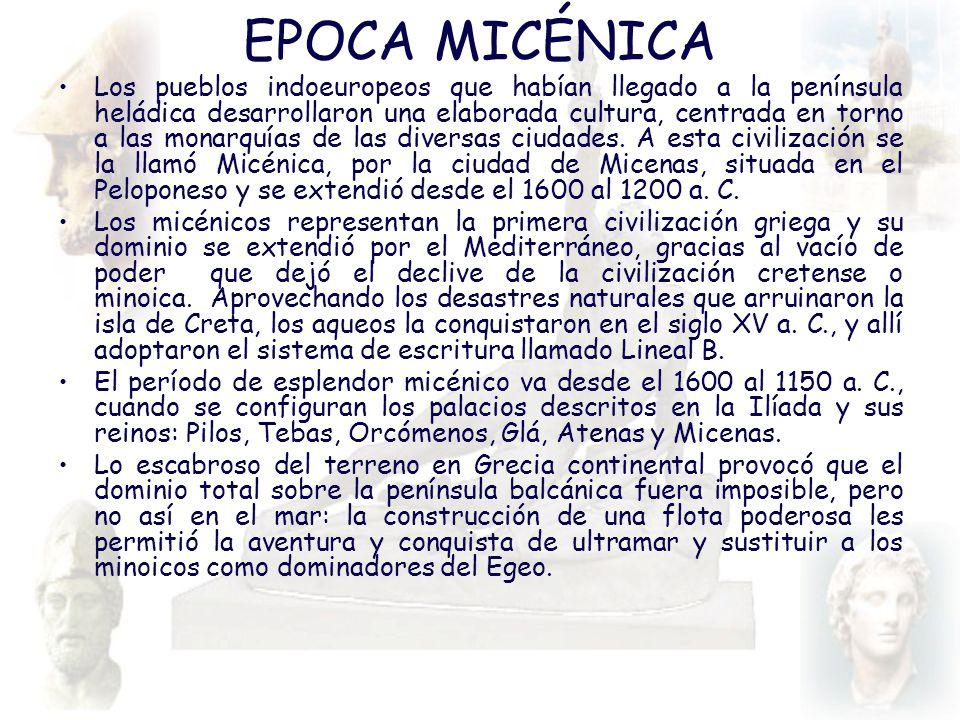 EPOCA MICÉNICA Los pueblos indoeuropeos que habían llegado a la península heládica desarrollaron una elaborada cultura, centrada en torno a las monarq