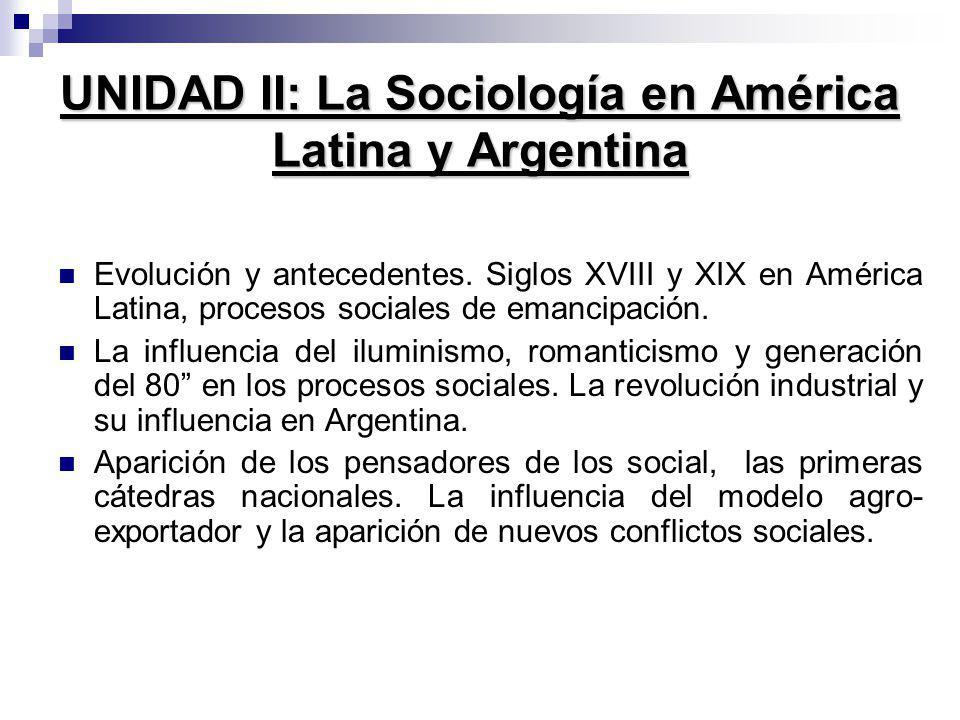UNIDAD II: La Sociología en América Latina y Argentina Evolución y antecedentes. Siglos XVIII y XIX en América Latina, procesos sociales de emancipaci