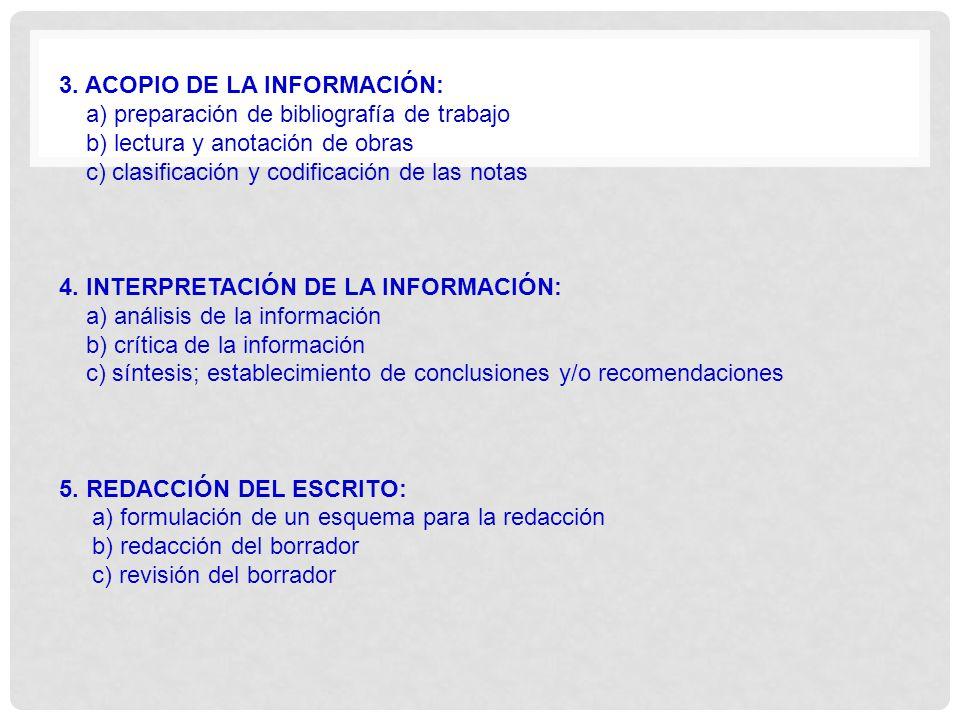 3. ACOPIO DE LA INFORMACIÓN: a) preparación de bibliografía de trabajo b) lectura y anotación de obras c) clasificación y codificación de las notas 4.