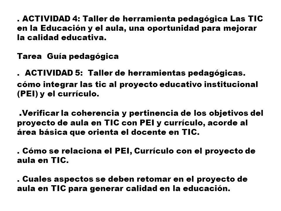 . ACTIVIDAD 4: Taller de herramienta pedagógica Las TIC en la Educación y el aula, una oportunidad para mejorar la calidad educativa. Tarea Guía pedag