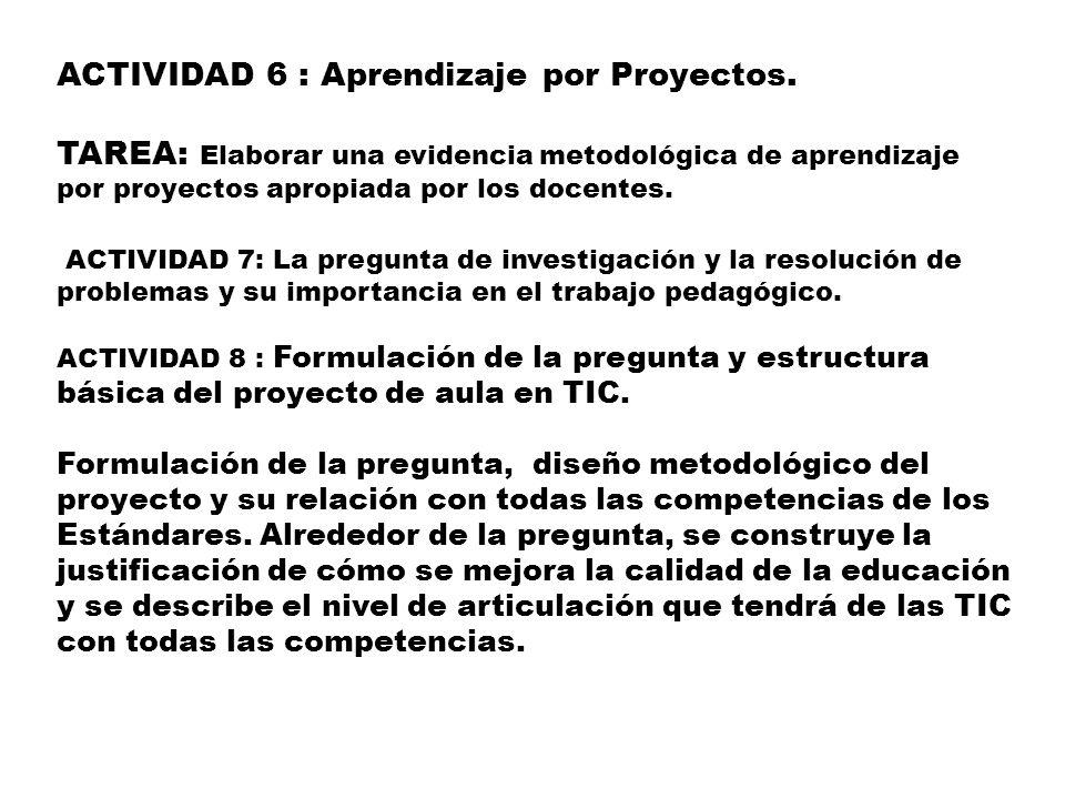 ACTIVIDAD 6 : Aprendizaje por Proyectos. TAREA: Elaborar una evidencia metodológica de aprendizaje por proyectos apropiada por los docentes. ACTIVIDAD