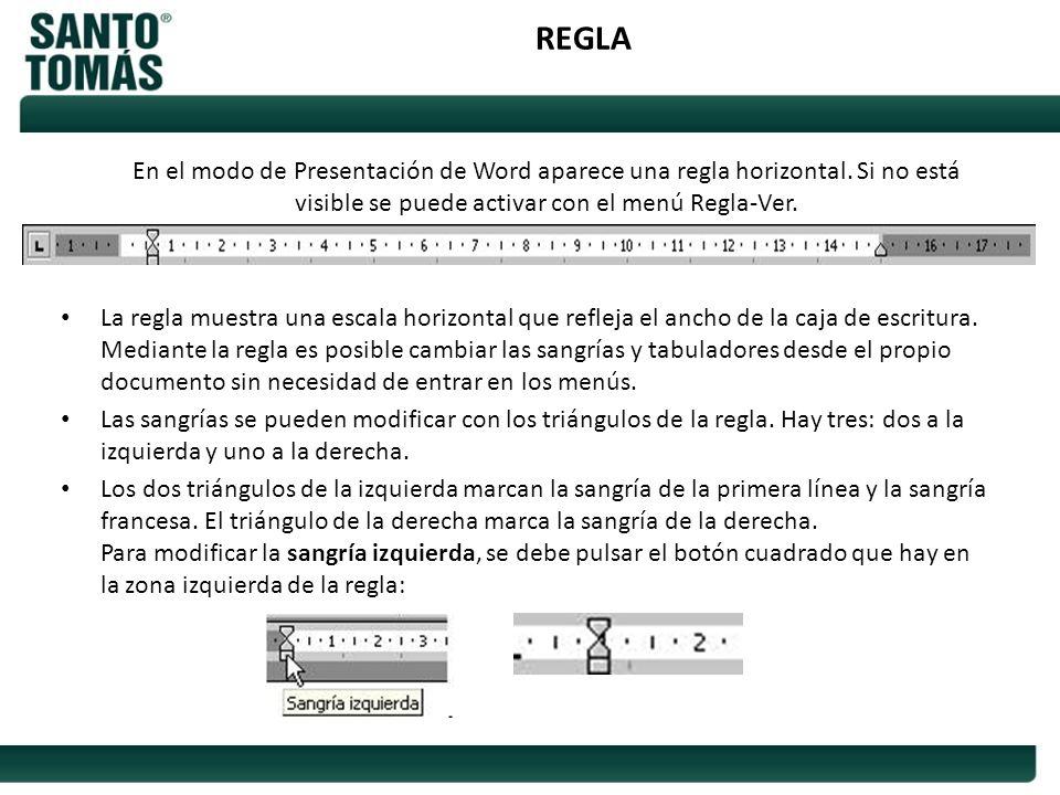 REGLA En el modo de Presentación de Word aparece una regla horizontal. Si no está visible se puede activar con el menú Regla-Ver. La regla muestra una
