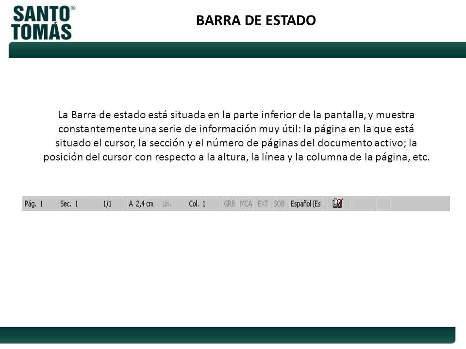 BARRA DE ESTADO La Barra de estado está situada en la parte inferior de la pantalla, y muestra constantemente una serie de información muy útil: la pá