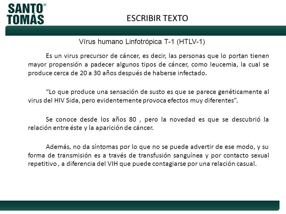 ESCRIBIR TEXTO Es un virus precursor de cáncer, es decir, las personas que lo portan tienen mayor propensión a padecer algunos tipos de cáncer, como l