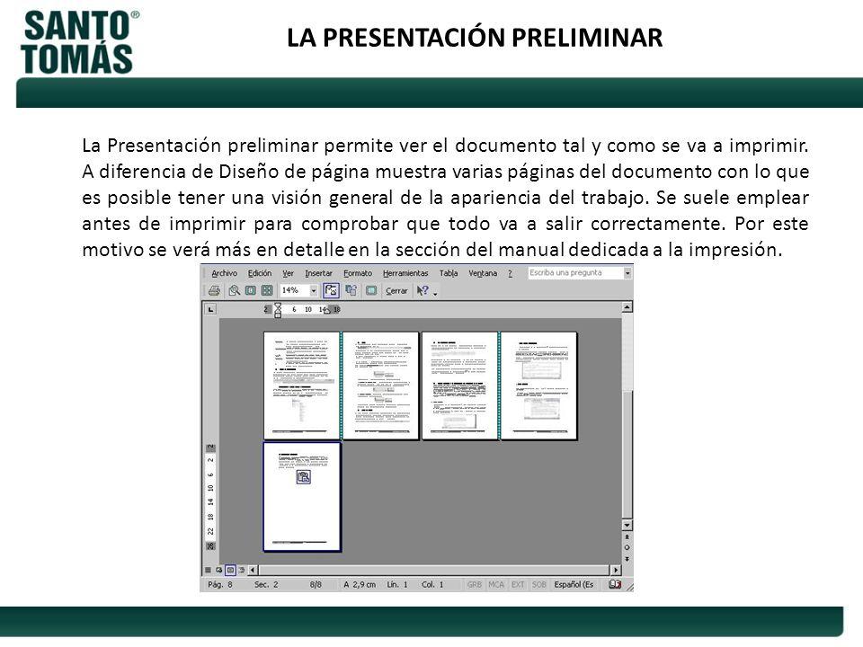 LA PRESENTACIÓN PRELIMINAR La Presentación preliminar permite ver el documento tal y como se va a imprimir. A diferencia de Diseño de página muestra v