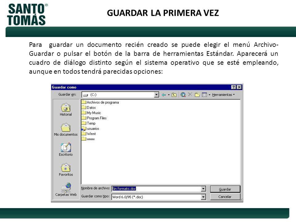 GUARDAR LA PRIMERA VEZ Para guardar un documento recién creado se puede elegir el menú Archivo- Guardar o pulsar el botón de la barra de herramientas