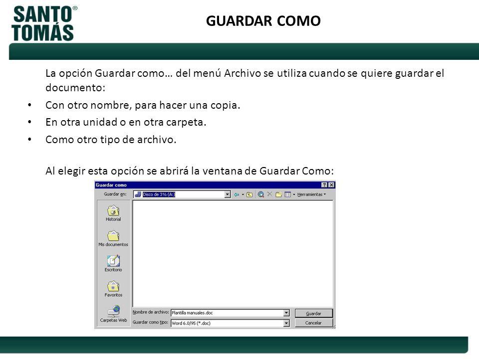GUARDAR COMO La opción Guardar como… del menú Archivo se utiliza cuando se quiere guardar el documento: Con otro nombre, para hacer una copia. En otra