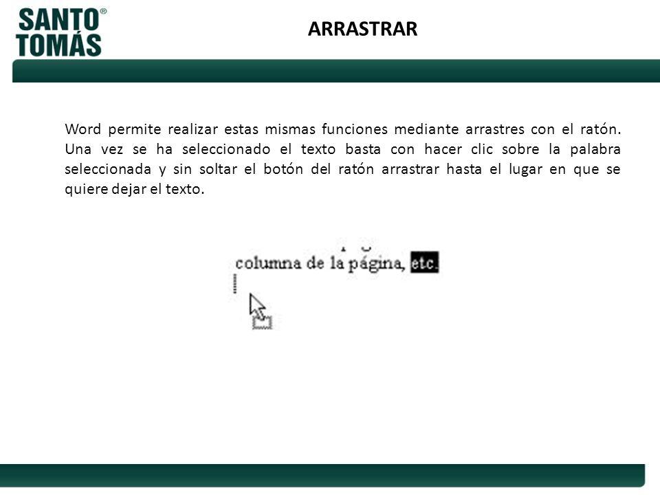 ARRASTRAR Word permite realizar estas mismas funciones mediante arrastres con el ratón. Una vez se ha seleccionado el texto basta con hacer clic sobre