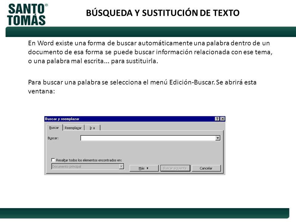 BÚSQUEDA Y SUSTITUCIÓN DE TEXTO En Word existe una forma de buscar automáticamente una palabra dentro de un documento de esa forma se puede buscar inf