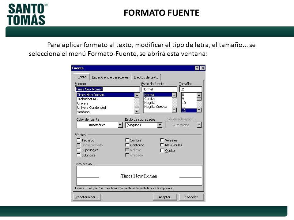 FORMATO FUENTE Para aplicar formato al texto, modificar el tipo de letra, el tamaño... se selecciona el menú Formato-Fuente, se abrirá esta ventana: