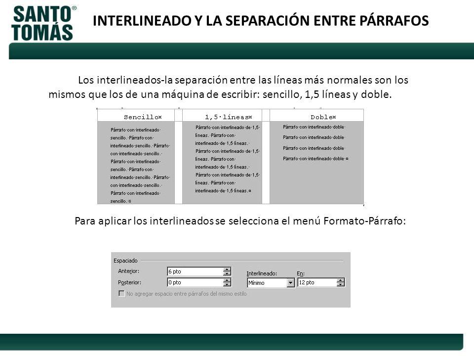 INTERLINEADO Y LA SEPARACIÓN ENTRE PÁRRAFOS Los interlineados-la separación entre las líneas más normales son los mismos que los de una máquina de esc